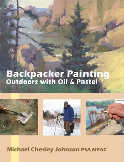 Backpacker Painting: Outdoors with Oil & Pastel Plein Air by Michael Chesley Johnson