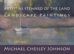 Artist as Steward of the Land: Landscape Paintings by Michael Chesley Johnson