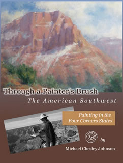 Through a Painter's Brush: The American Southwest Paintings and Essays by Michael Chesley Johnson